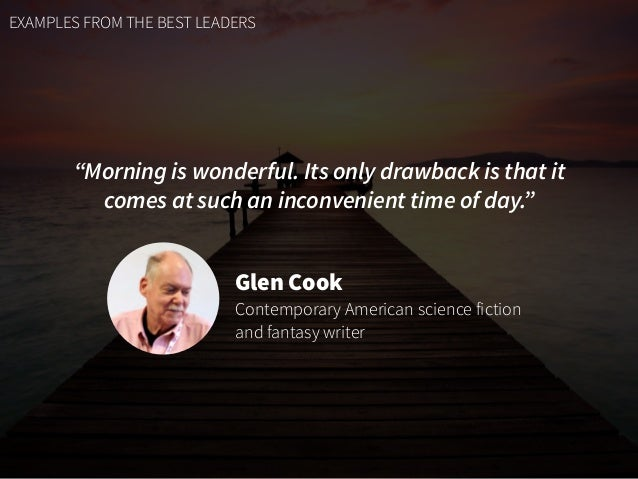 """EXAMPLES FROM THE BEST LEADERS """"Morning is wonderful. Its only drawback is that it comes at such an inconvenient time of d..."""