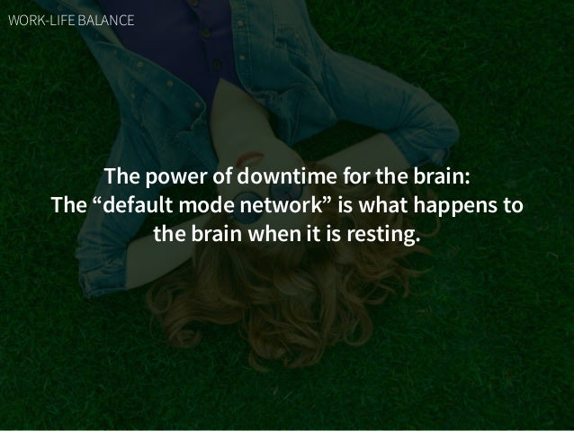 """The power of downtime for the brain: The """"default mode network"""" is what happens to the brain when it is resting. WORK-LIFE..."""