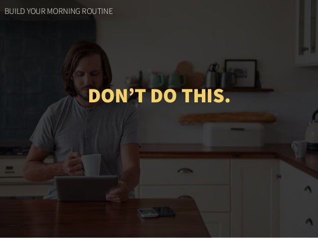 DON'T DO THIS. BUILD YOUR MORNING ROUTINE