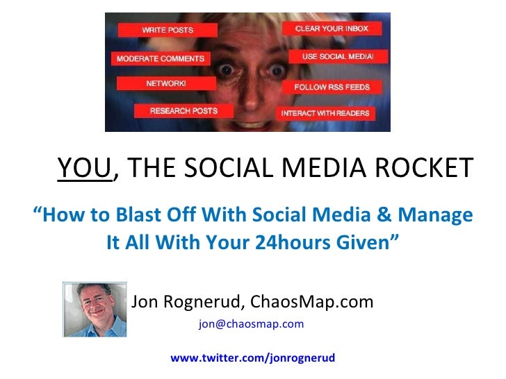 "YOU , THE SOCIAL MEDIA ROCKET "" How to Blast Off With Social Media & Manage It All With Your 24hours Given"" Jon Rognerud, ..."