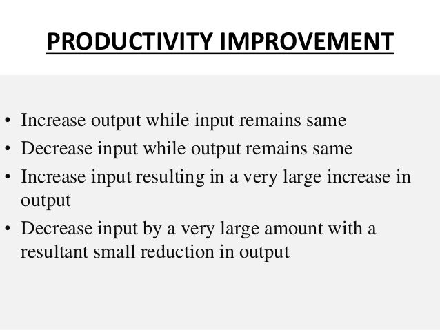 productivity improvement techniques Productivity improvement is now a complex process of manipulating business levers in concert article describes five key levers for every day productivity improvement.