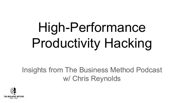 High-Performance Productivity Hacking Insights from The Business Method Podcast w/ Chris Reynolds