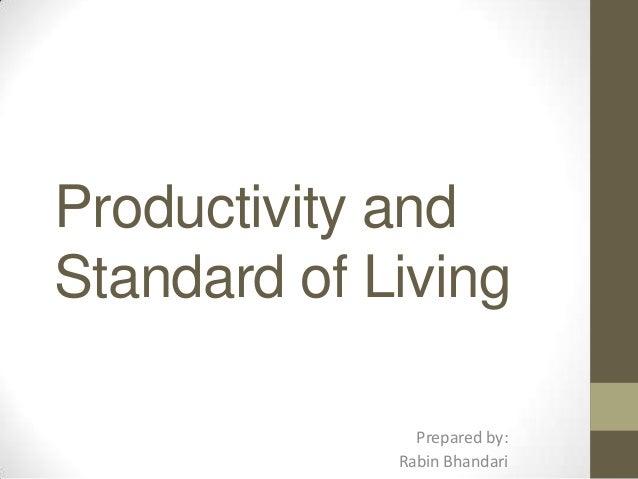 Productivity and Standard of Living Prepared by: Rabin Bhandari
