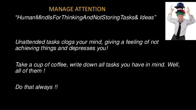 """""""HumanMindIsForThinkingAndNotStoringTasks& Ideas"""" Unattended tasks clogs your mind, giving a feeling of not achieving thin..."""