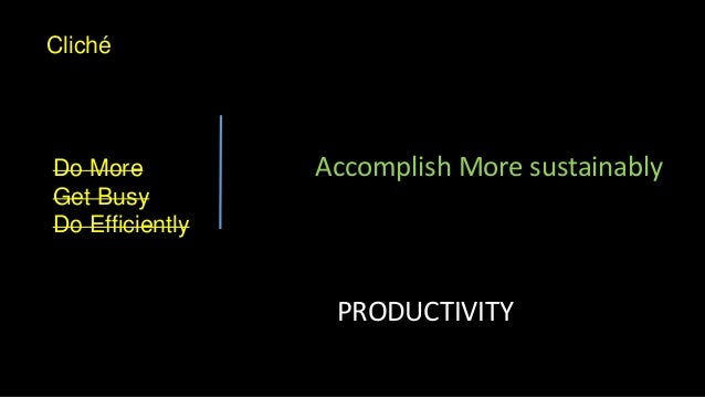 Cliché Do More Get Busy Do Efficiently Accomplish More sustainably PRODUCTIVITY