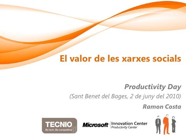 El valor de les xarxes socials                        Productivity Day   (Sant Benet del Bages, 2 de juny del 2010)       ...