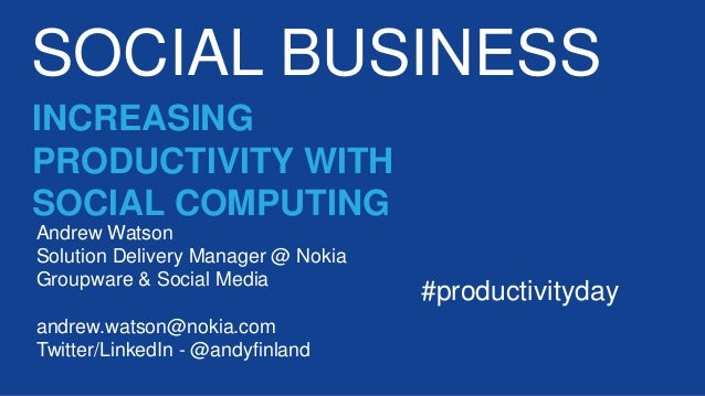 SOCIAL BUSINESS Andrew Watson Solution Delivery Manager @ Nokia Groupware & Social Media andrew.watson@nokia.com Twitter/L...