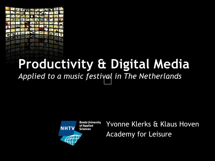 Productivity & Digital Media  Applied to a music festival in The Netherlands Yvonne Klerks & Klaus Hoven Academy for Leisure