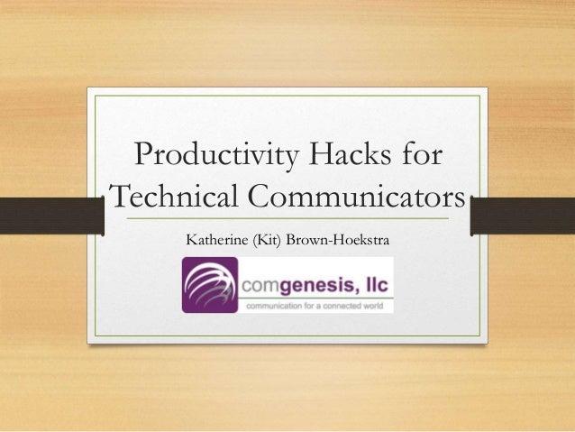 Productivity Hacks for Technical Communicators Katherine (Kit) Brown-Hoekstra
