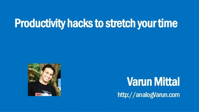 Productivityhackstostretchyourtime VarunMittal http://analogVarun.com