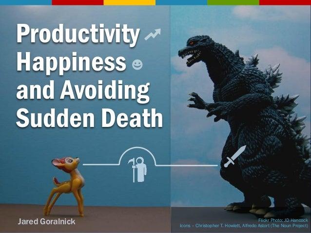 ProductivityHappinessand AvoidingSudden DeathJared Goralnick                                           Flickr Photo: JD Ha...