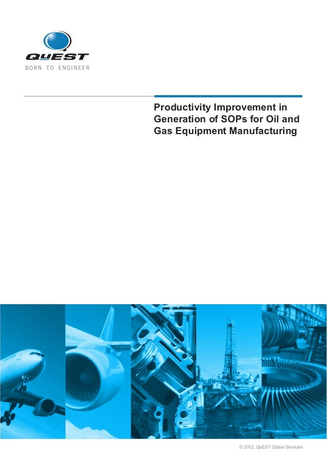 Productivity Improvement in  Generation of SOPs for Oil and  Gas Equipment Manufacturing   © 2012, QuEST Gl...