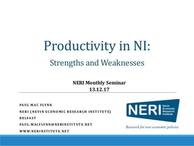 Productivity in NI: Strengths and Weaknesses PAU L M AC F LY N N N E R I ( N E V I N E C O N O M I C R E S E A RC H I N S ...