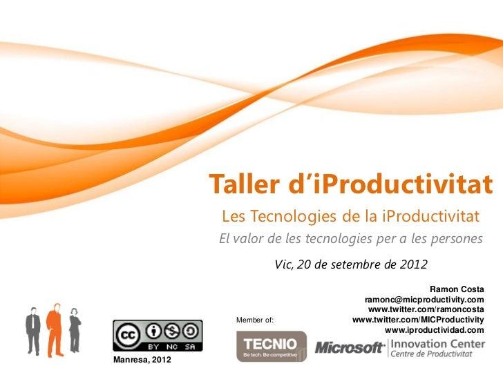 Taller d'iProductivitat                 Les Tecnologies de la iProductivitat                El valor de les tecnologies pe...