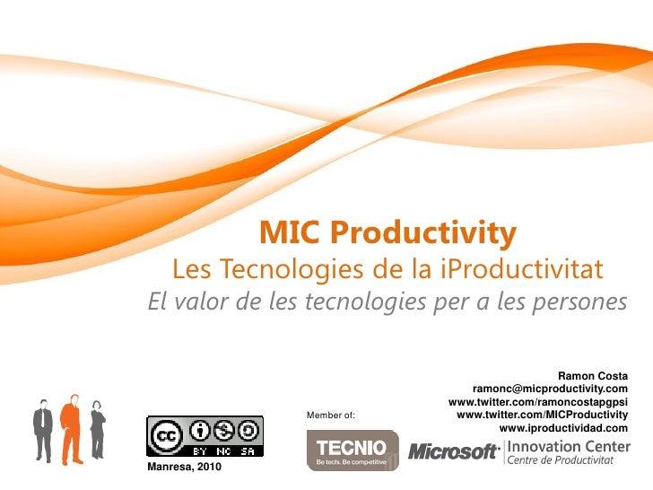 MIC Productivity    Les Tecnologies de la iProductivitatEl valor de les tecnologies per a les persones                    ...