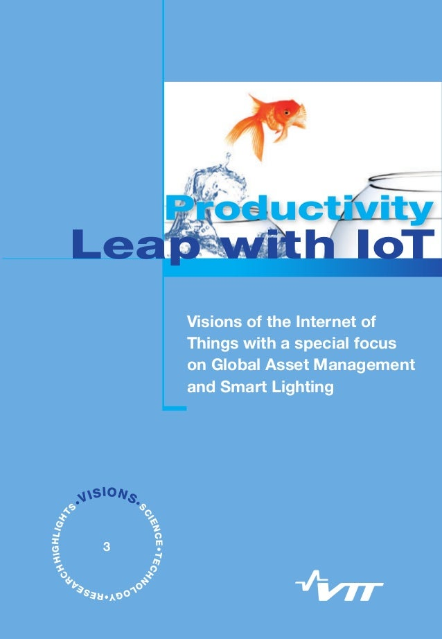 Visions of the Internet of Things with a special focus on Global Asset Management and Smart Lighting To maintain welfare a...