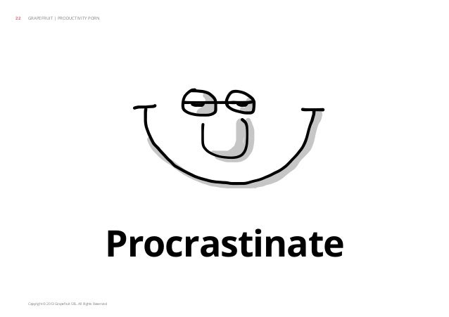 Copyright © 2013 Grapefruit SRL. All Rights Reserved. Procrastinate GRAPEFRUIT | PRODUCTIVITY PORN22