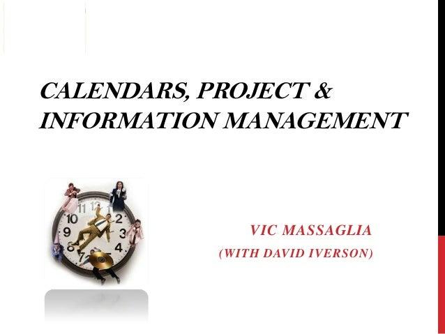 CALENDARS, PROJECT & INFORMATION MANAGEMENT  VIC MASSAGLIA (WITH DAVID IVERSON)