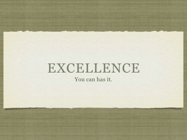 EXCELLENCE   You can has it.