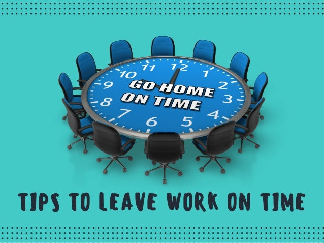 TIPS TO LEAVE WORK ON TIME PRODUCTIVITY TIPS