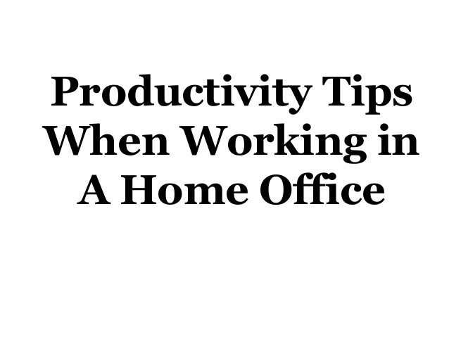 Productivity Tips When Working in A Home Office