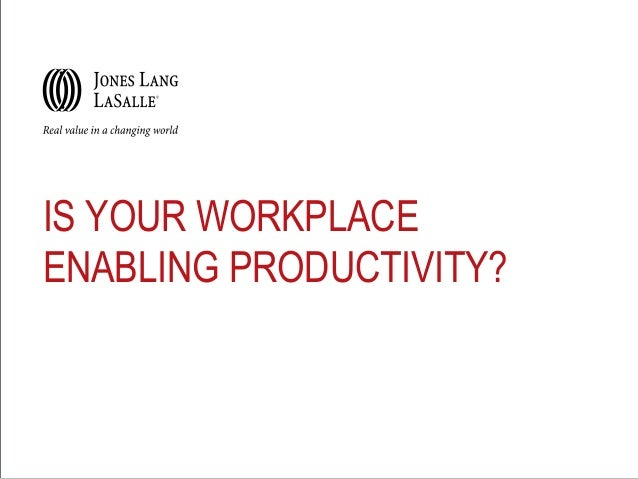 IS YOUR WORKPLACE ENABLING PRODUCTIVITY?