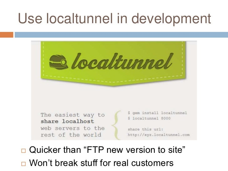"""Use localtunnel in development   Quicker than """"FTP new version to site""""   Won""""t break stuff for real customers"""