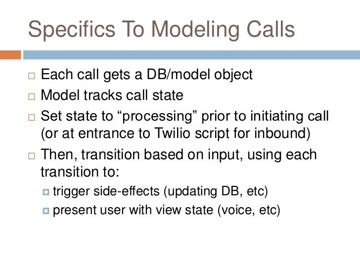 """Specifics To Modeling Calls   Each call gets a DB/model object   Model tracks call state   Set state to """"processing"""" pr..."""