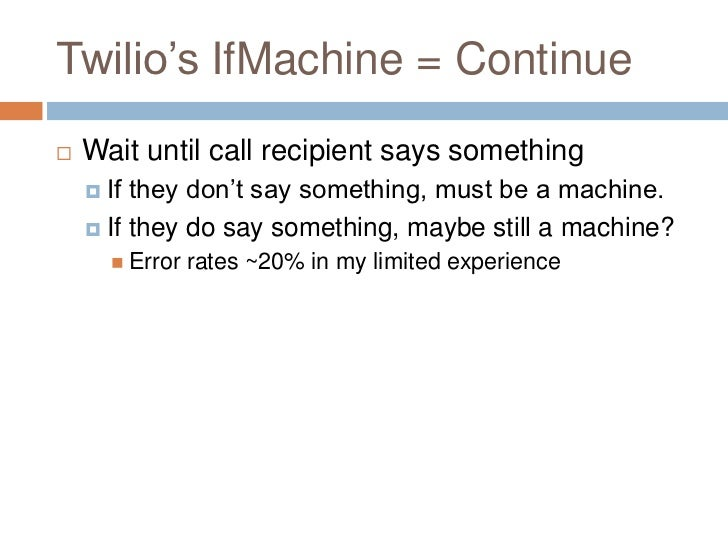 """Twilio""""s IfMachine = Continue   Wait until call recipient says something     If they don""""t say something, must be a mach..."""