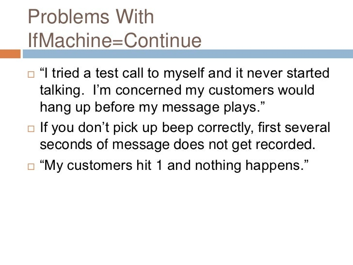 """Problems WithIfMachine=Continue   """"I tried a test call to myself and it never started    talking. I""""m concerned my custom..."""