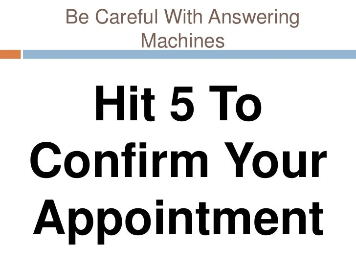Be Careful With Answering         Machines  Hit 5 ToConfirm YourAppointment