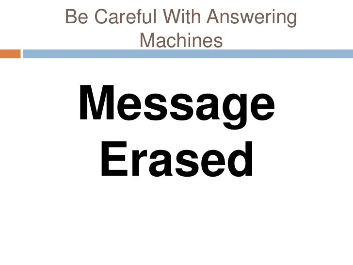 Be Careful With Answering        Machines Message  Erased