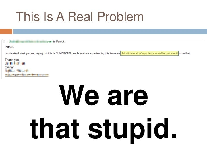 This Is A Real Problem    We are  that stupid.