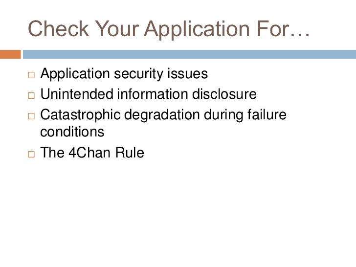 Check Your Application For…   Application security issues   Unintended information disclosure   Catastrophic degradatio...