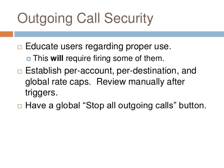 Outgoing Call Security   Educate users regarding proper use.     This   will require firing some of them.   Establish p...