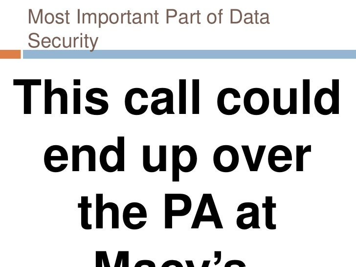 Most Important Part of DataSecurityThis call could end up over   the PA at