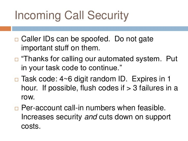 """Incoming Call Security   Caller IDs can be spoofed. Do not gate    important stuff on them.   """"Thanks for calling our au..."""