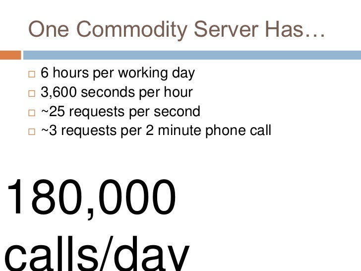One Commodity Server Has…   6 hours per working day   3,600 seconds per hour   ~25 requests per second   ~3 requests p...