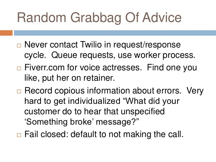 Random Grabbag Of Advice   Never contact Twilio in request/response    cycle. Queue requests, use worker process.   Five...