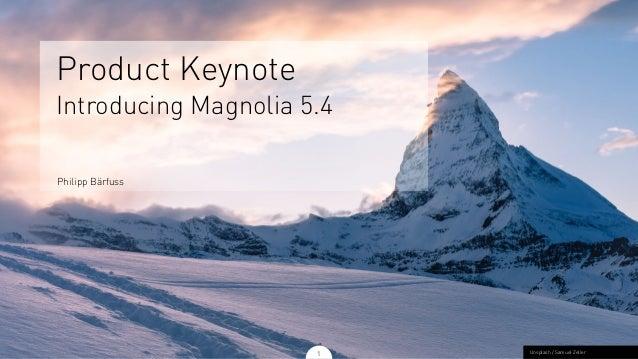 Product Keynote Introducing Magnolia 5.4 Philipp Bärfuss 1 Unsplash / Samuel Zeller