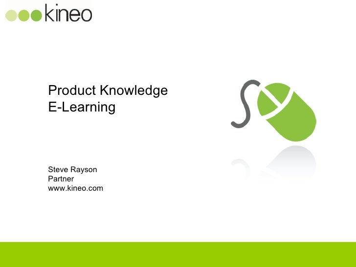 Product Knowledge E-Learning    Steve Rayson Partner www.kineo.com