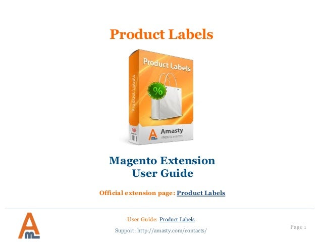 Page 1 Product Labels User Guide: Product Labels Support: http://amasty.com/contacts/ Magento Extension User Guide Officia...