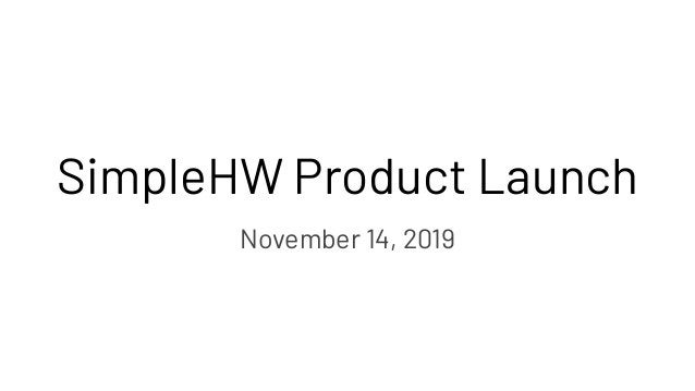 SimpleHW Product Launch November 14, 2019