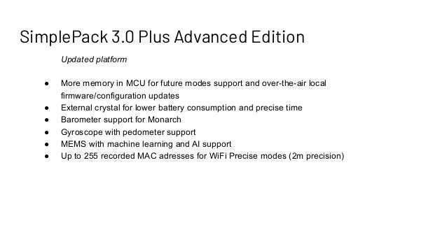 SimplePack 3.0 Plus Advanced Edition Updated platform ● More memory in MCU for future modes support and over-the-air local...