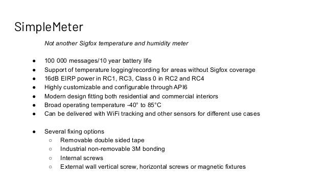 SimpleMeter Not another Sigfox temperature and humidity meter ● 100 000 messages/10 year battery life ● Support of tempera...