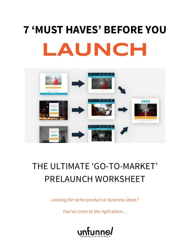 7 'MUST HAVES' BEFORE YOU LAUNCH       THE ULTIMATE 'GO-TO-MARKET' PRELAUNCH WORKSHEET Looking for niche product or busi...