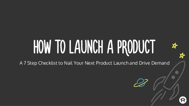 A 7 Step Checklist to Nail Your Next Product Launch and Drive Demand