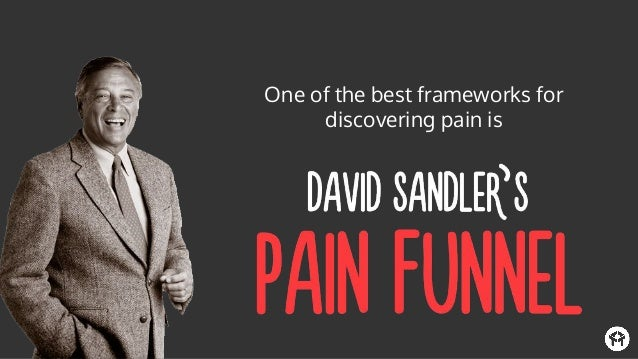 Sandler's process pushes you to go deeper and uncover the underlying reasons for your prospect's pain vs. stopping at the ...