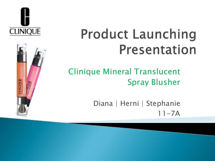 Product Launching Presentation<br />Clinique Mineral Translucent <br />Spray Blusher<br />Diana | Herni | Stephanie<br />1...