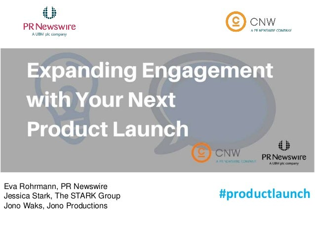 #productlaunch Eva Rohrmann, PR Newswire Jessica Stark, The STARK Group Jono Waks, Jono Productions